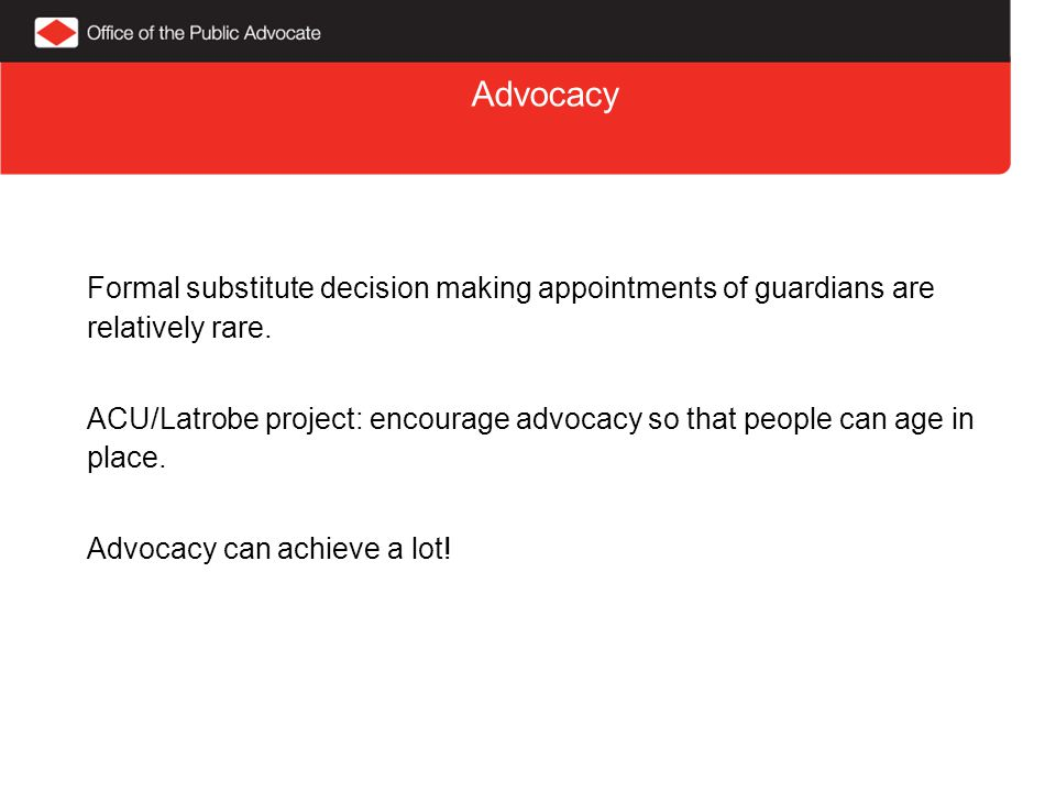 Advocacy Formal substitute decision making appointments of guardians are relatively rare.