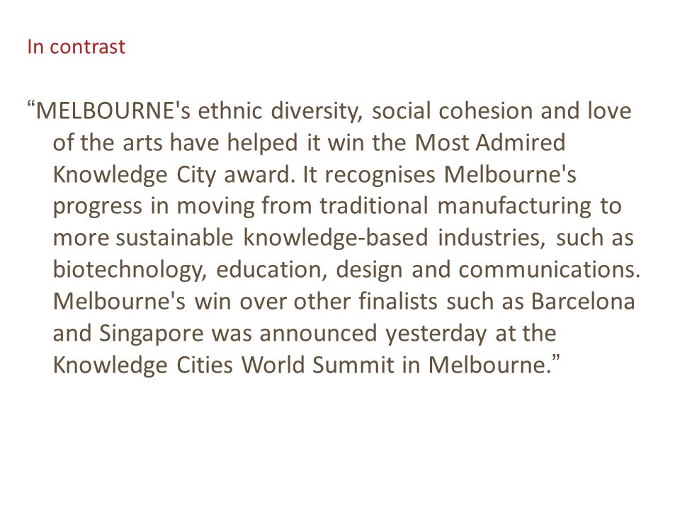 In contrast MELBOURNE s ethnic diversity, social cohesion and love of the arts have helped it win the Most Admired Knowledge City award.