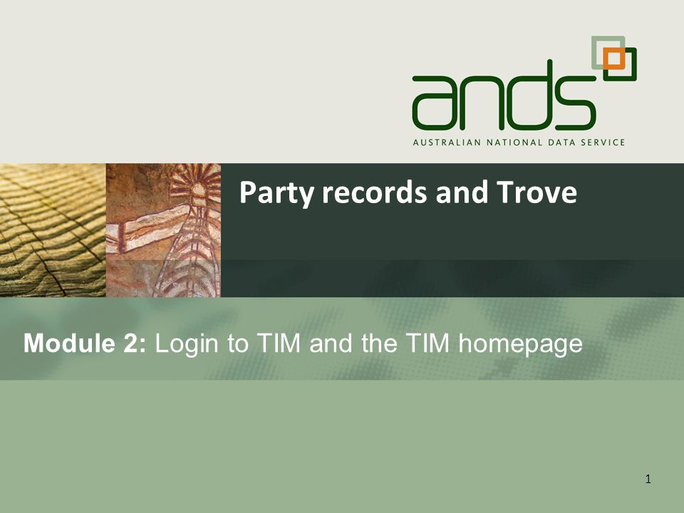 1 Module 2: Login to TIM and the TIM homepage Party records and Trove