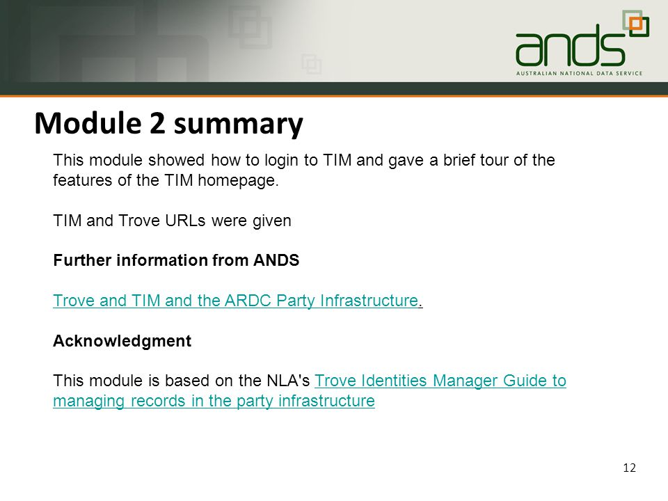 Module 2 summary 12 This module showed how to login to TIM and gave a brief tour of the features of the TIM homepage.