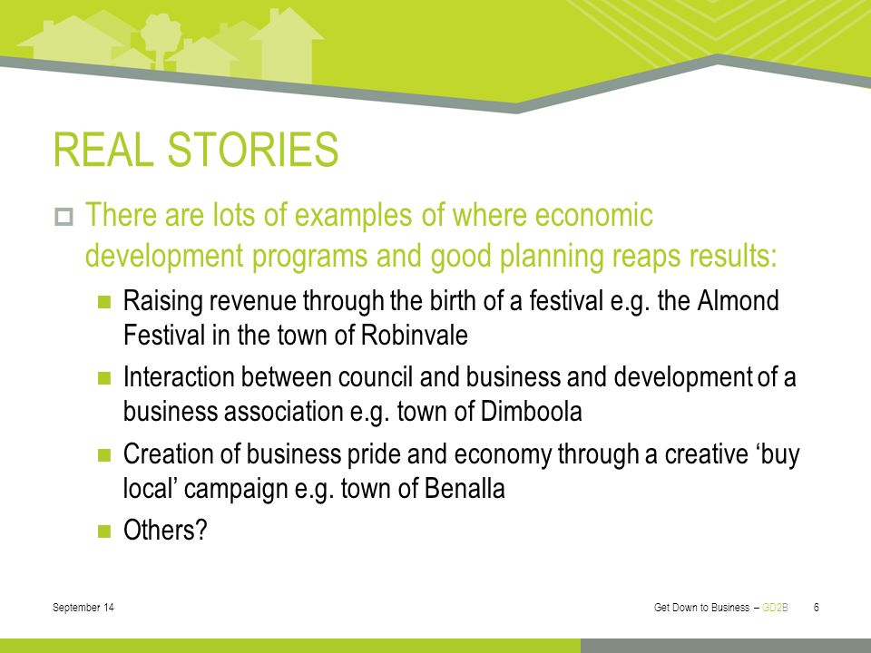 REAL STORIES  There are lots of examples of where economic development programs and good planning reaps results: Raising revenue through the birth of a festival e.g.
