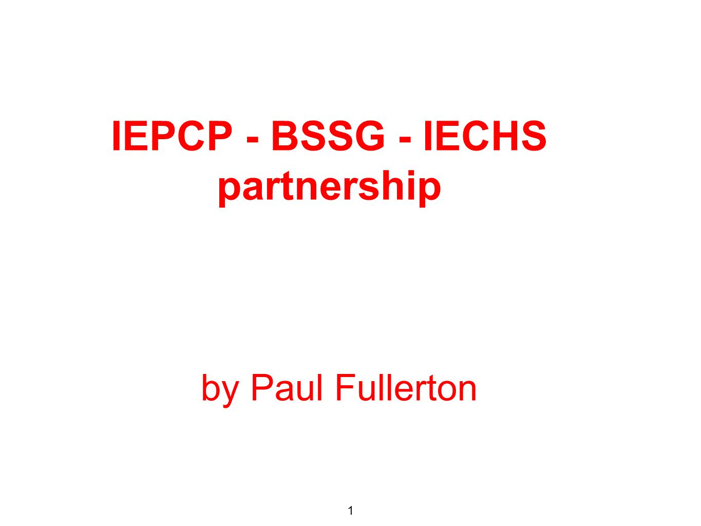by Paul Fullerton 1 IEPCP - BSSG - IECHS partnership