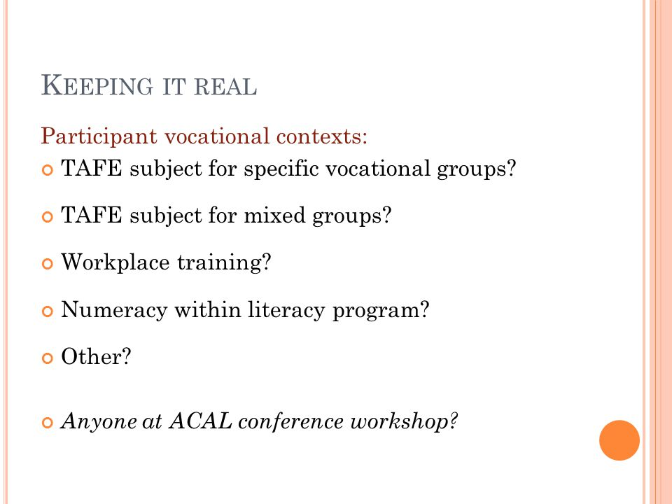 K EEPING IT REAL Participant vocational contexts: TAFE subject for specific vocational groups.