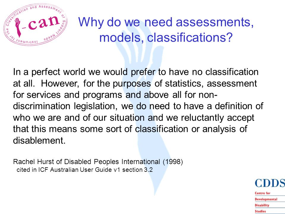 Why do we need assessments, models, classifications.