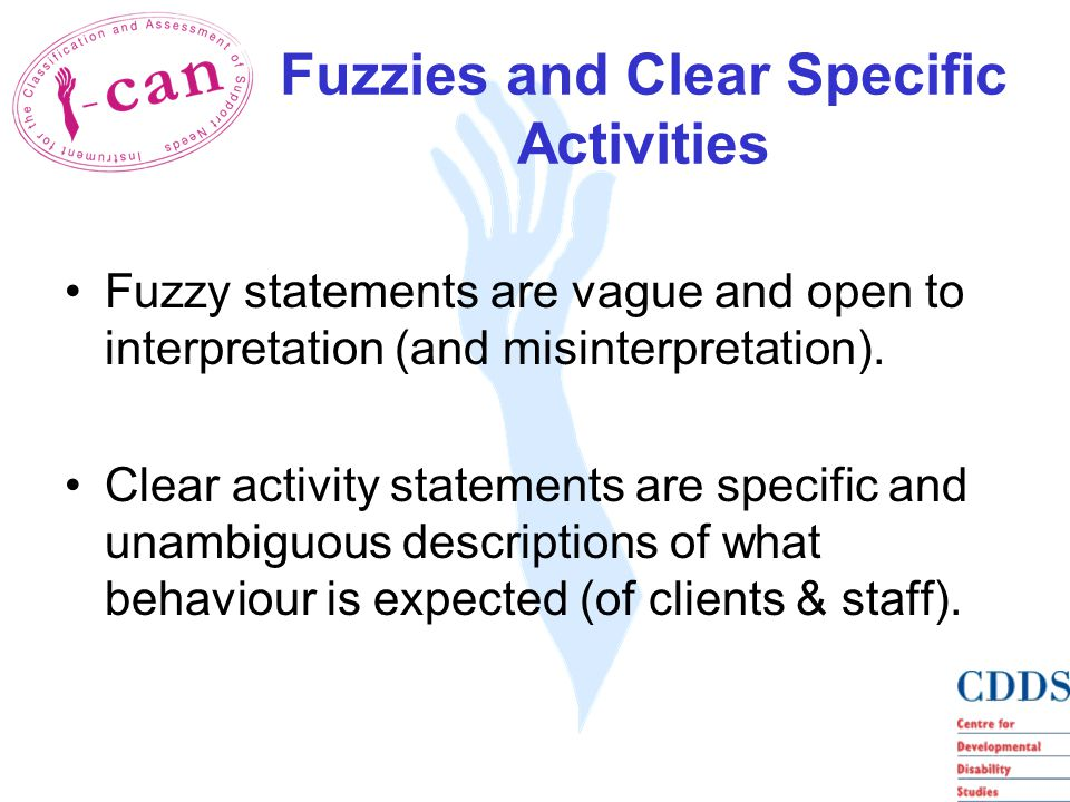 Fuzzies and Clear Specific Activities Fuzzy statements are vague and open to interpretation (and misinterpretation).