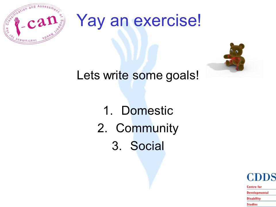 Yay an exercise! Lets write some goals! 1.Domestic 2.Community 3.Social