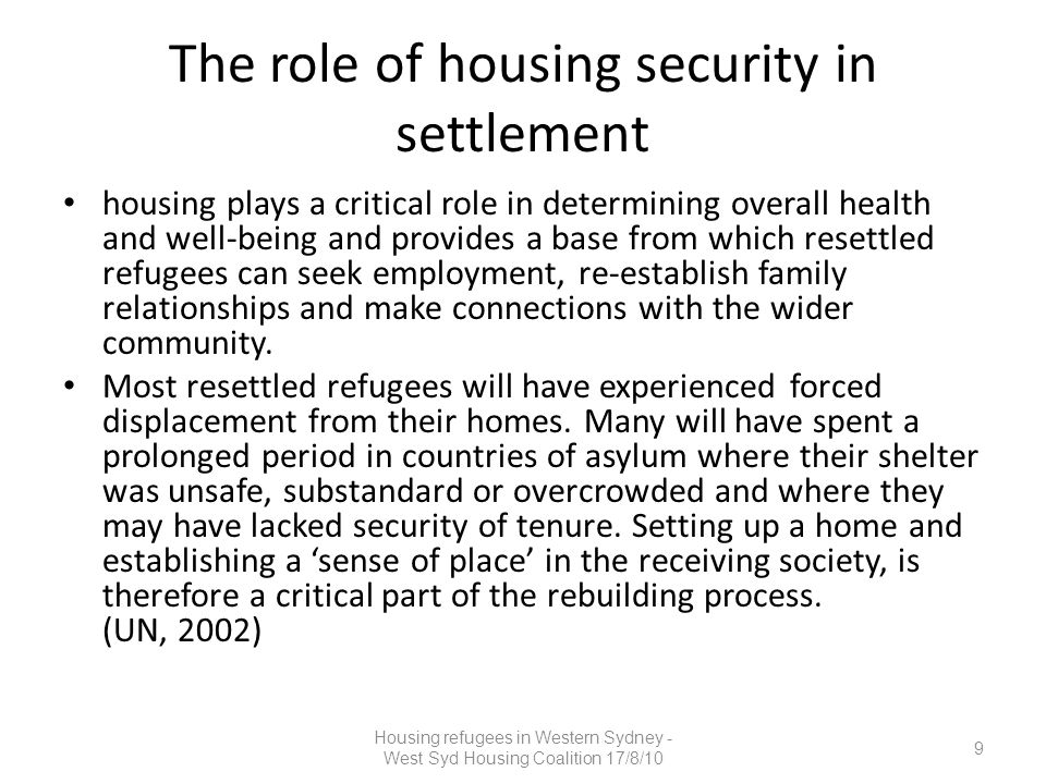 The role of housing security in settlement housing plays a critical role in determining overall health and well-being and provides a base from which resettled refugees can seek employment, re-establish family relationships and make connections with the wider community.