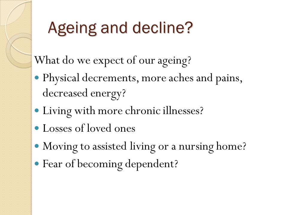 Ageing and decline. What do we expect of our ageing.