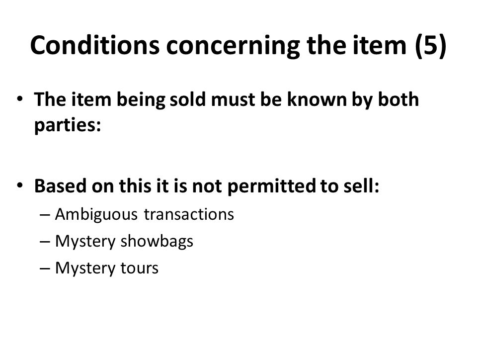 Conditions concerning the item (5) The item being sold must be known by both parties: Based on this it is not permitted to sell: – Ambiguous transactions – Mystery showbags – Mystery tours