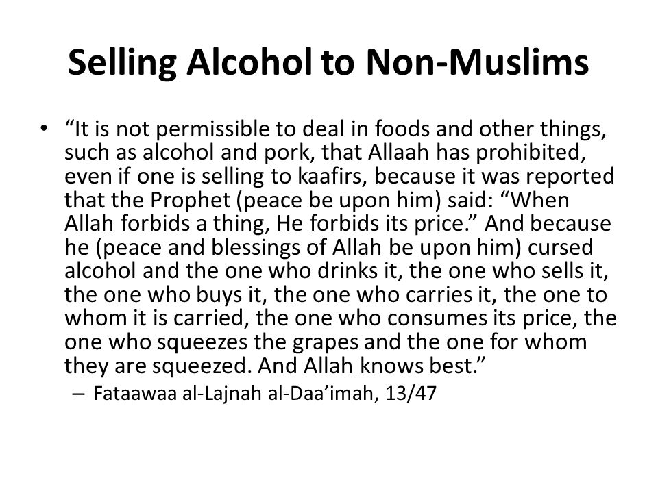 Selling Alcohol to Non-Muslims It is not permissible to deal in foods and other things, such as alcohol and pork, that Allaah has prohibited, even if one is selling to kaafirs, because it was reported that the Prophet (peace be upon him) said: When Allah forbids a thing, He forbids its price. And because he (peace and blessings of Allah be upon him) cursed alcohol and the one who drinks it, the one who sells it, the one who buys it, the one who carries it, the one to whom it is carried, the one who consumes its price, the one who squeezes the grapes and the one for whom they are squeezed.