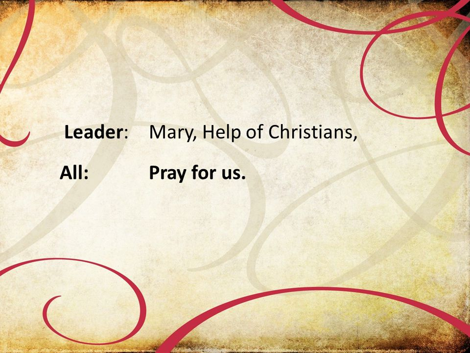 Leader:Mary, Help of Christians, All:Pray for us.