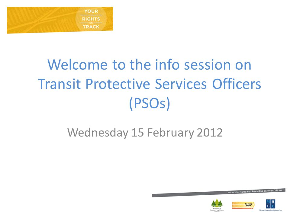 Welcome to the info session on Transit Protective Services Officers (PSOs) Wednesday 15 February 2012
