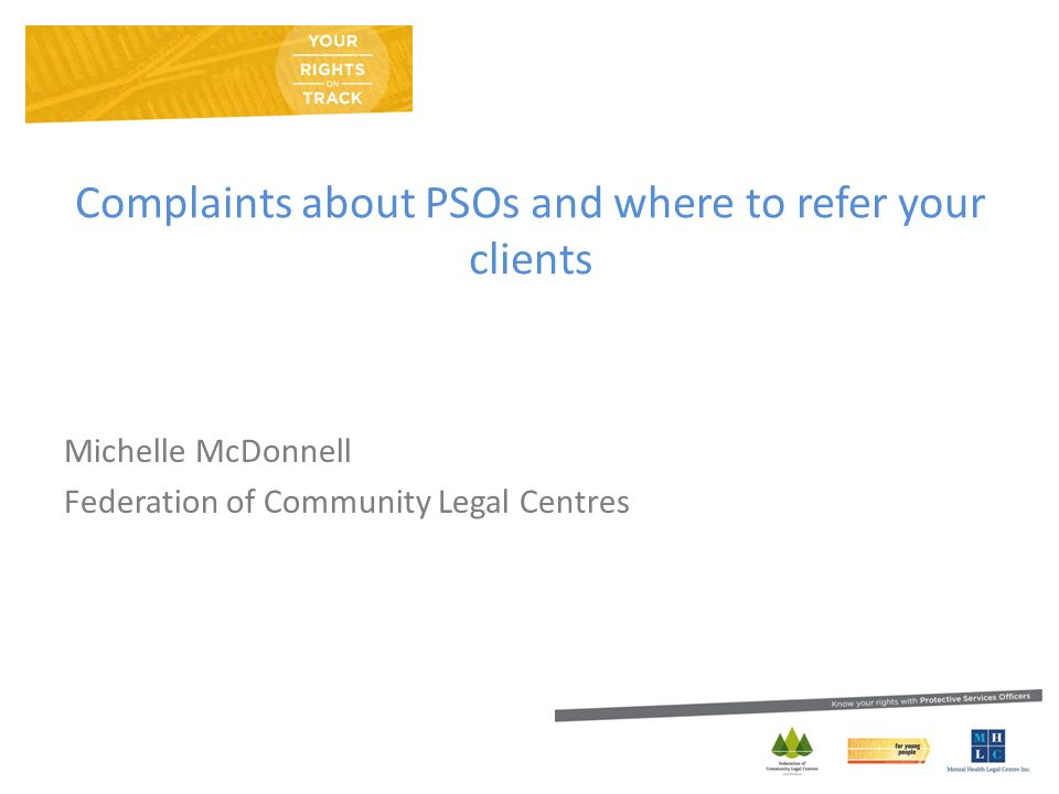 Complaints about PSOs and where to refer your clients Michelle McDonnell Federation of Community Legal Centres