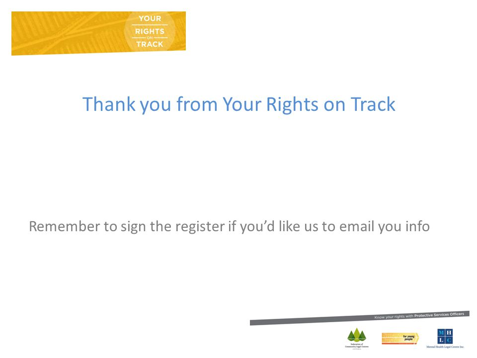 Thank you from Your Rights on Track Remember to sign the register if you'd like us to email you info
