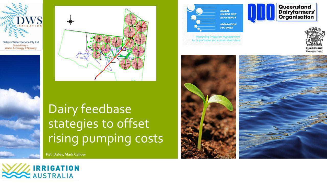 Dairy feedbase stategies to offset rising pumping costs Pat Daley, Mark Callow