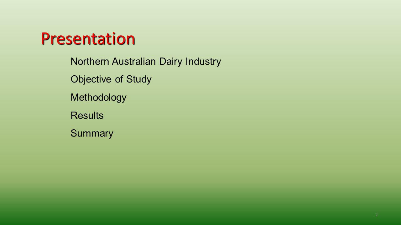 2 Presentation Northern Australian Dairy Industry Objective of Study Methodology Results Summary