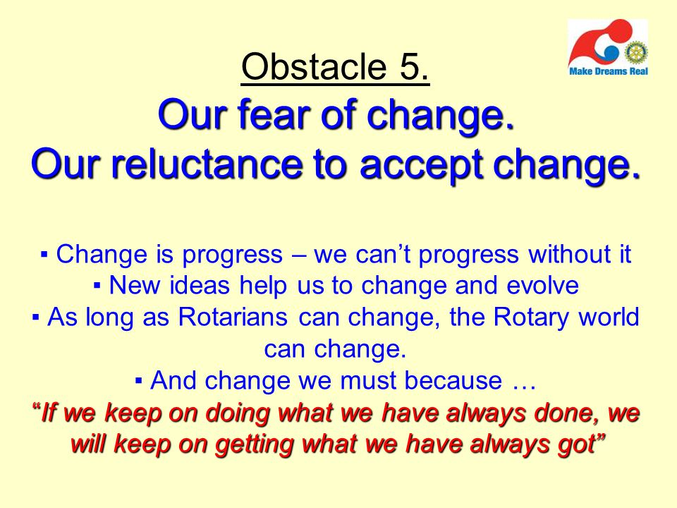 Our fear of change. Our reluctance to accept change.