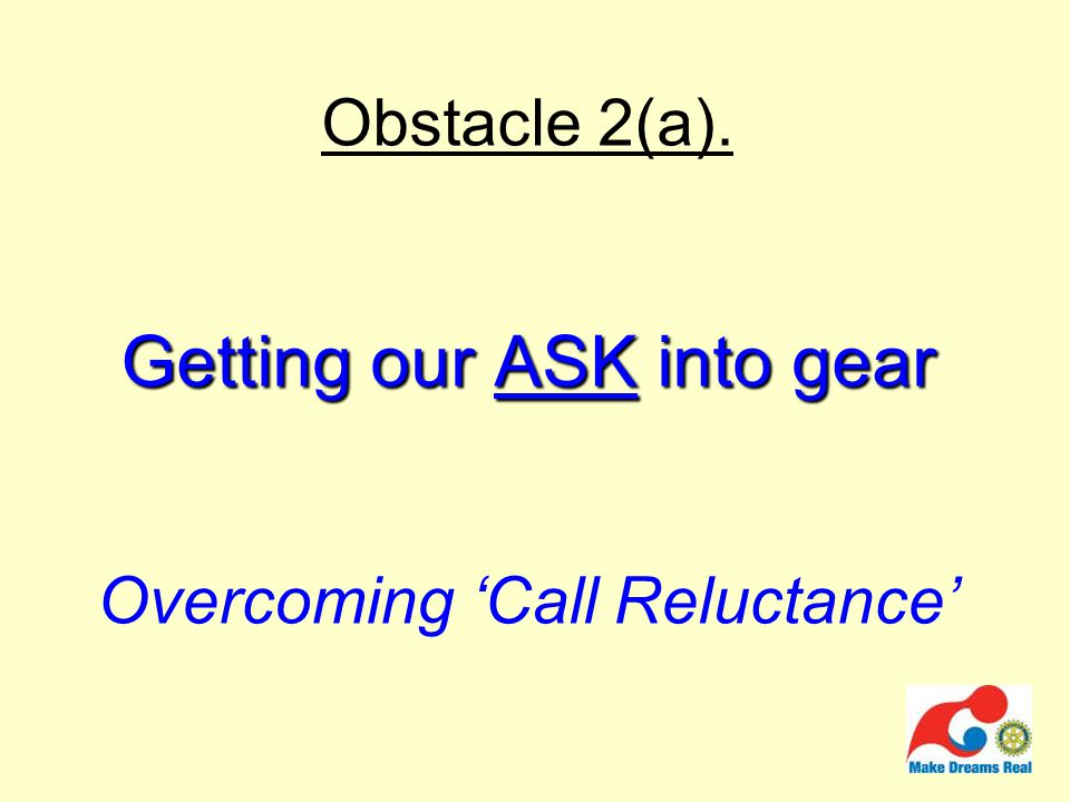 Getting our ASK into gear Obstacle 2(a). Getting our ASK into gear Overcoming 'Call Reluctance'