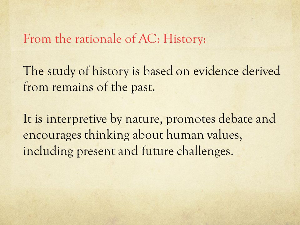 From the rationale of AC: History: The study of history is based on evidence derived from remains of the past.