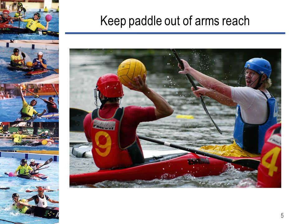 Keep paddle out of arms reach 5