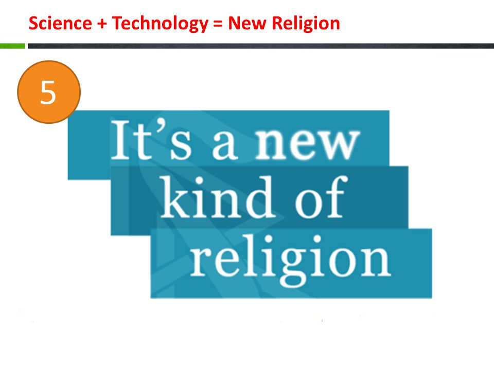 Science + Technology = New Religion 5