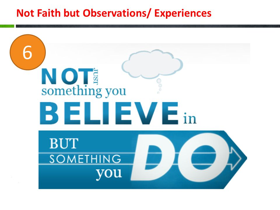 Not Faith but Observations/ Experiences 6