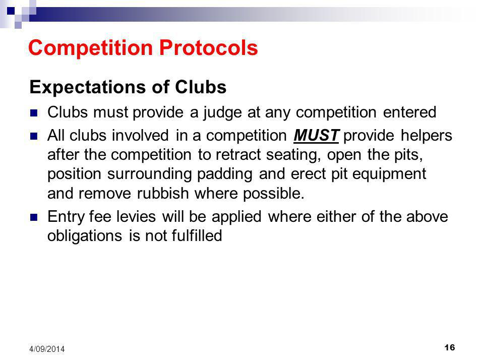 16 4/09/2014 Expectations of Clubs Clubs must provide a judge at any competition entered All clubs involved in a competition MUST provide helpers after the competition to retract seating, open the pits, position surrounding padding and erect pit equipment and remove rubbish where possible.