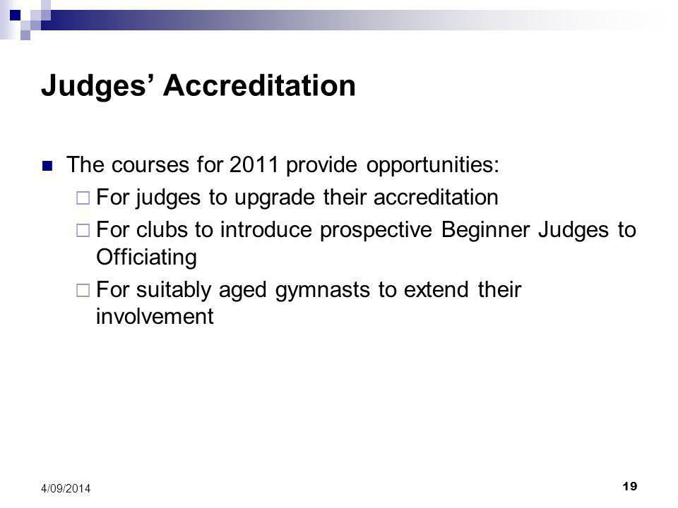 19 4/09/2014 Judges' Accreditation The courses for 2011 provide opportunities:  For judges to upgrade their accreditation  For clubs to introduce prospective Beginner Judges to Officiating  For suitably aged gymnasts to extend their involvement