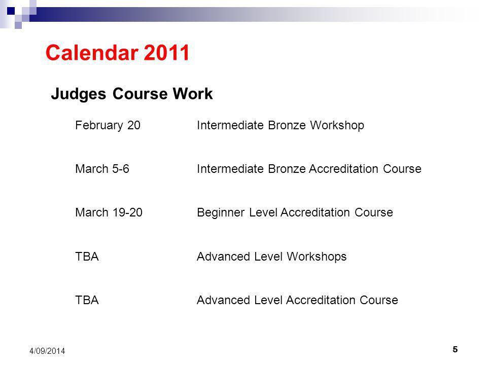 5 4/09/2014 Calendar 2011 Judges Course Work February 20Intermediate Bronze Workshop March 5-6Intermediate Bronze Accreditation Course March 19-20Beginner Level Accreditation Course TBAAdvanced Level Workshops TBAAdvanced Level Accreditation Course