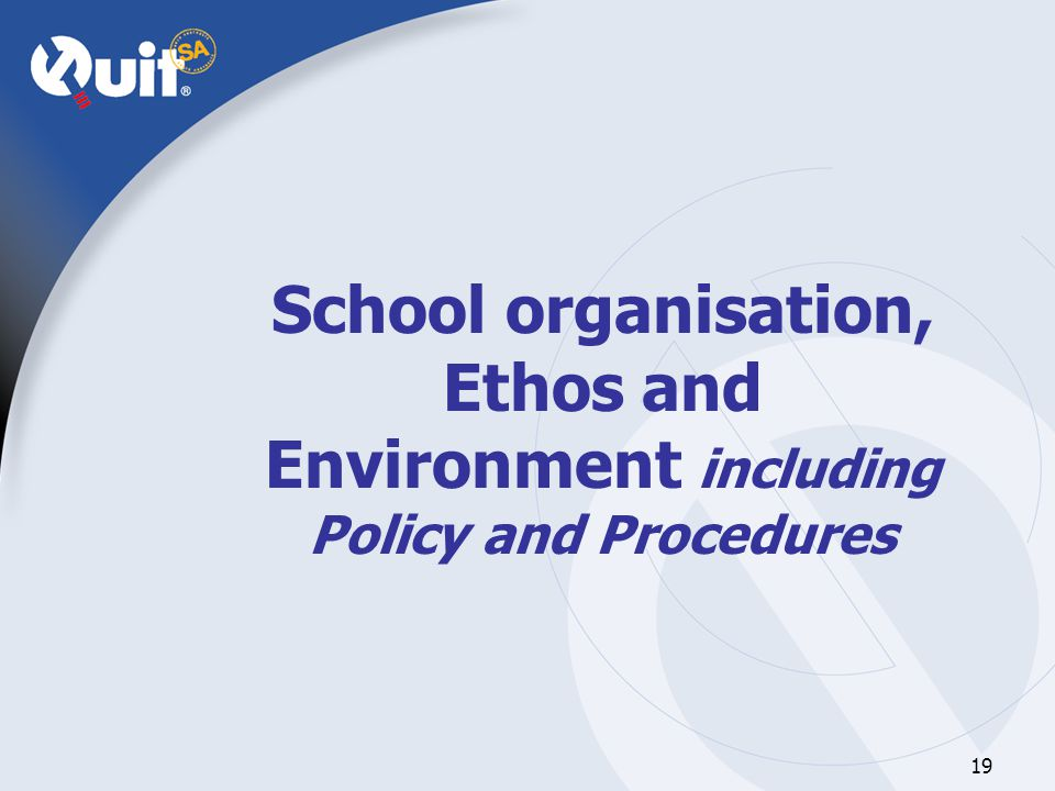 19 School organisation, Ethos and Environment including Policy and Procedures