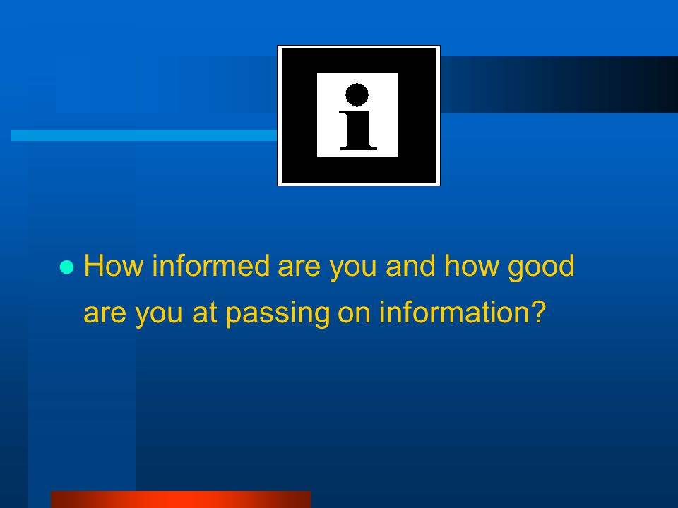 How informed are you and how good are you at passing on information