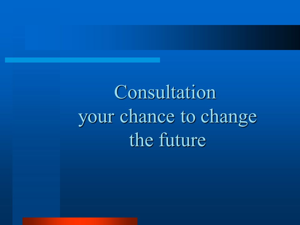 Consultation your chance to change the future
