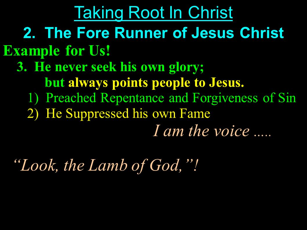 2. The Fore Runner of Jesus Christ Example for Us.