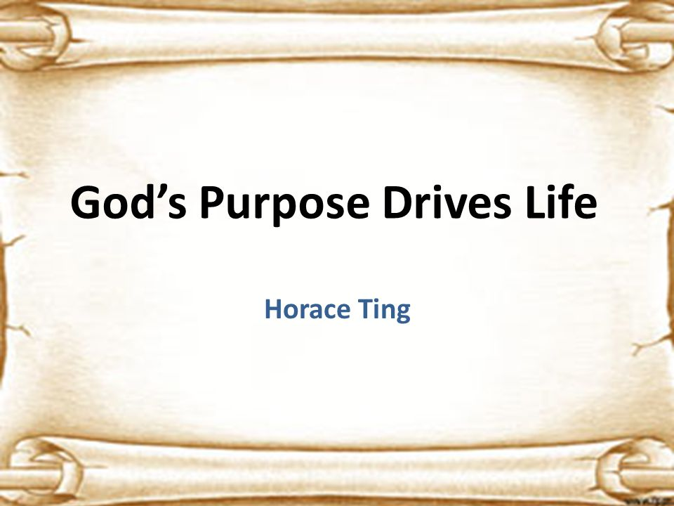 God's Purpose Drives Life Horace Ting