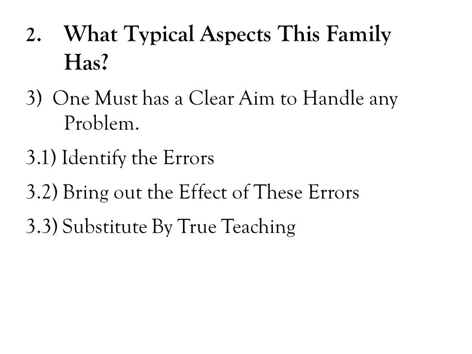 2. What Typical Aspects This Family Has. 3) One Must has a Clear Aim to Handle any Problem.
