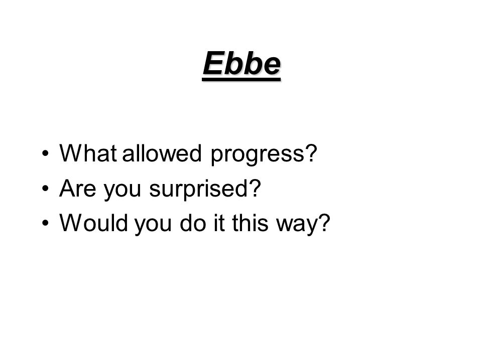 Ebbe What allowed progress Are you surprised Would you do it this way