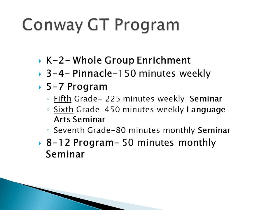  K-2- Whole Group Enrichment  3-4- Pinnacle-150 minutes weekly  5-7 Program ◦ Fifth Grade- 225 minutes weekly Seminar ◦ Sixth Grade-450 minutes weekly Language Arts Seminar ◦ Seventh Grade-80 minutes monthly Seminar  8-12 Program- 50 minutes monthly Seminar