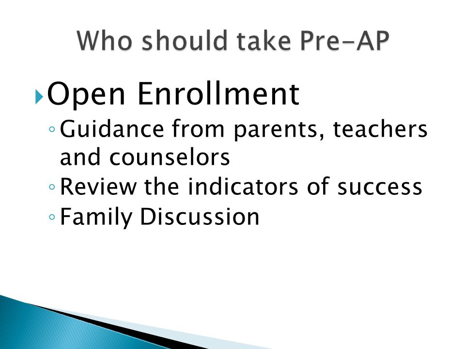 Open Enrollment ◦ Guidance from parents, teachers and counselors ◦ Review the indicators of success ◦ Family Discussion