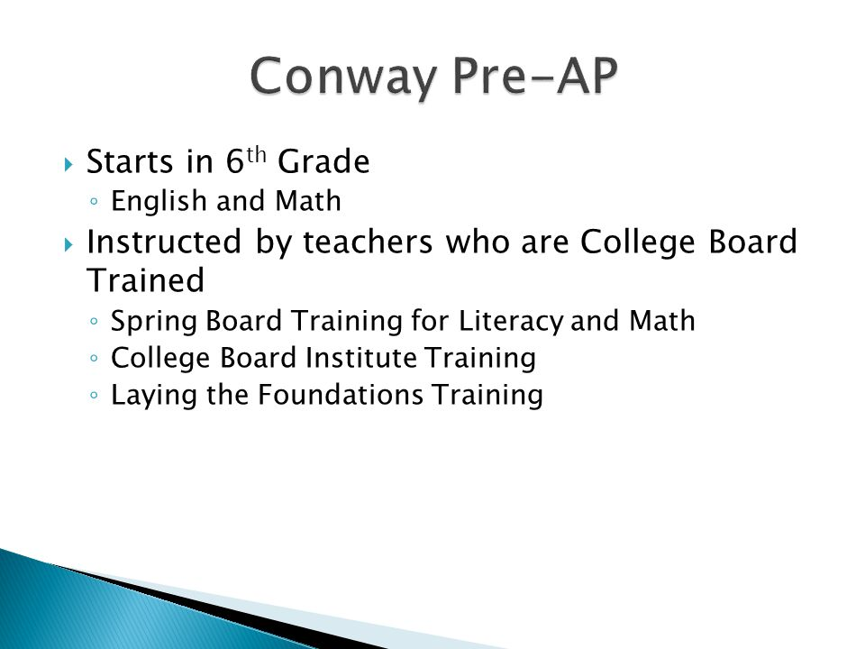  Starts in 6 th Grade ◦ English and Math  Instructed by teachers who are College Board Trained ◦ Spring Board Training for Literacy and Math ◦ College Board Institute Training ◦ Laying the Foundations Training