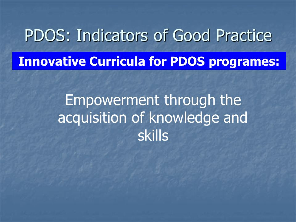 PDOS: Indicators of Good Practice Innovative Curricula for PDOS programes: Empowerment through the acquisition of knowledge and skills