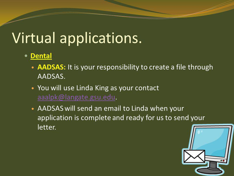Virtual applications. Dental AADSAS: It is your responsibility to create a file through AADSAS.
