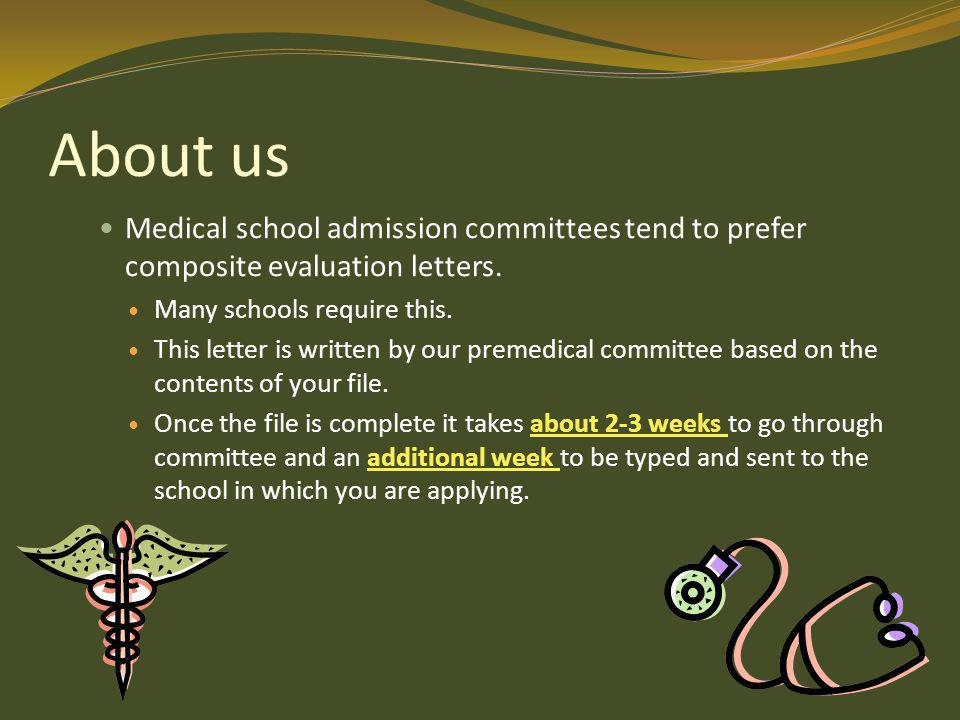 About us Medical school admission committees tend to prefer composite evaluation letters.