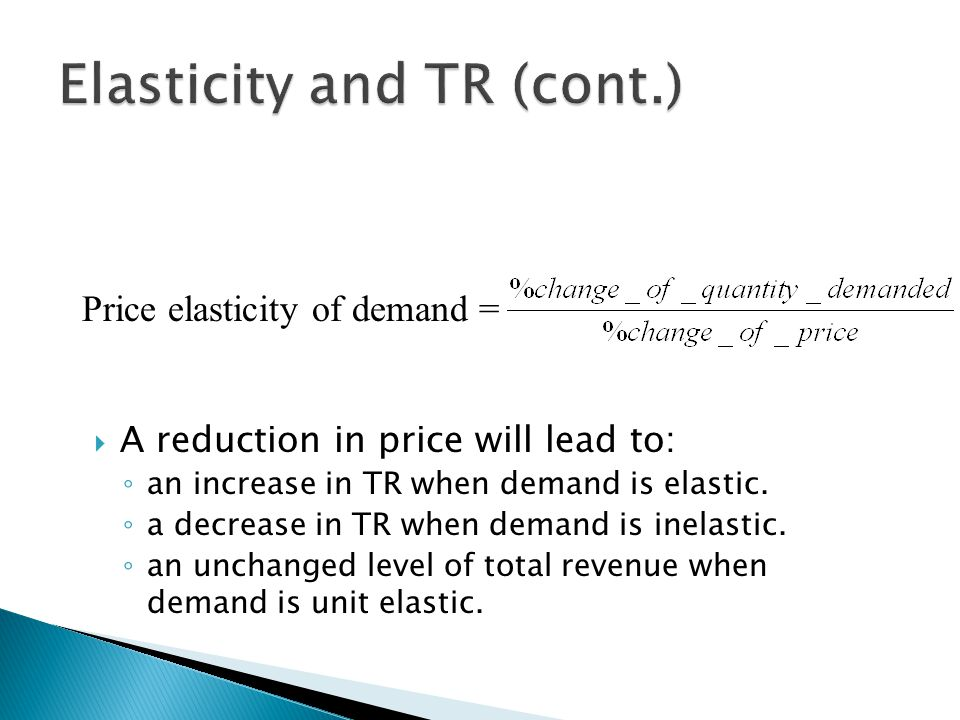  A reduction in price will lead to: ◦ an increase in TR when demand is elastic.