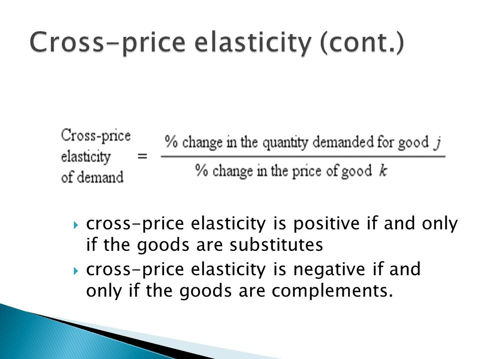  cross-price elasticity is positive if and only if the goods are substitutes  cross-price elasticity is negative if and only if the goods are complements.