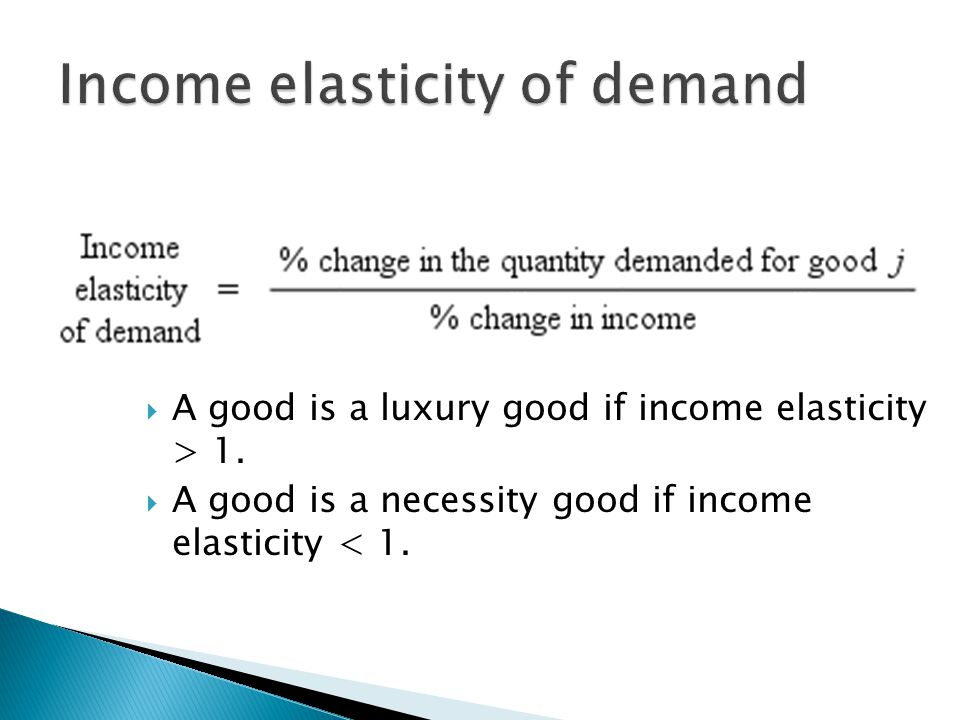  A good is a luxury good if income elasticity > 1.