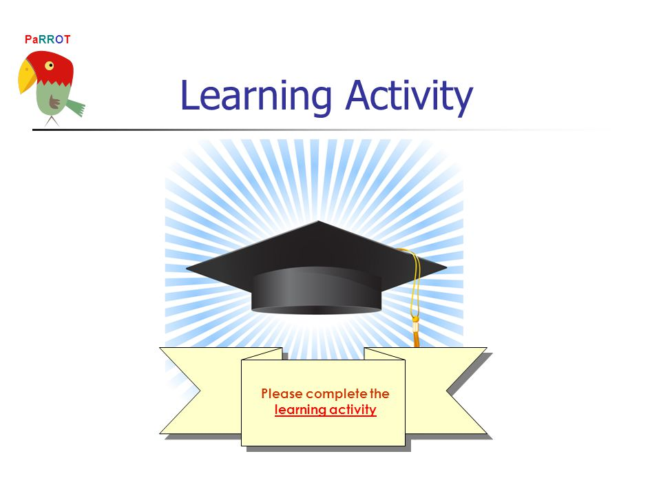 PaRROT Learning Activity Please complete the learning activity learning activity