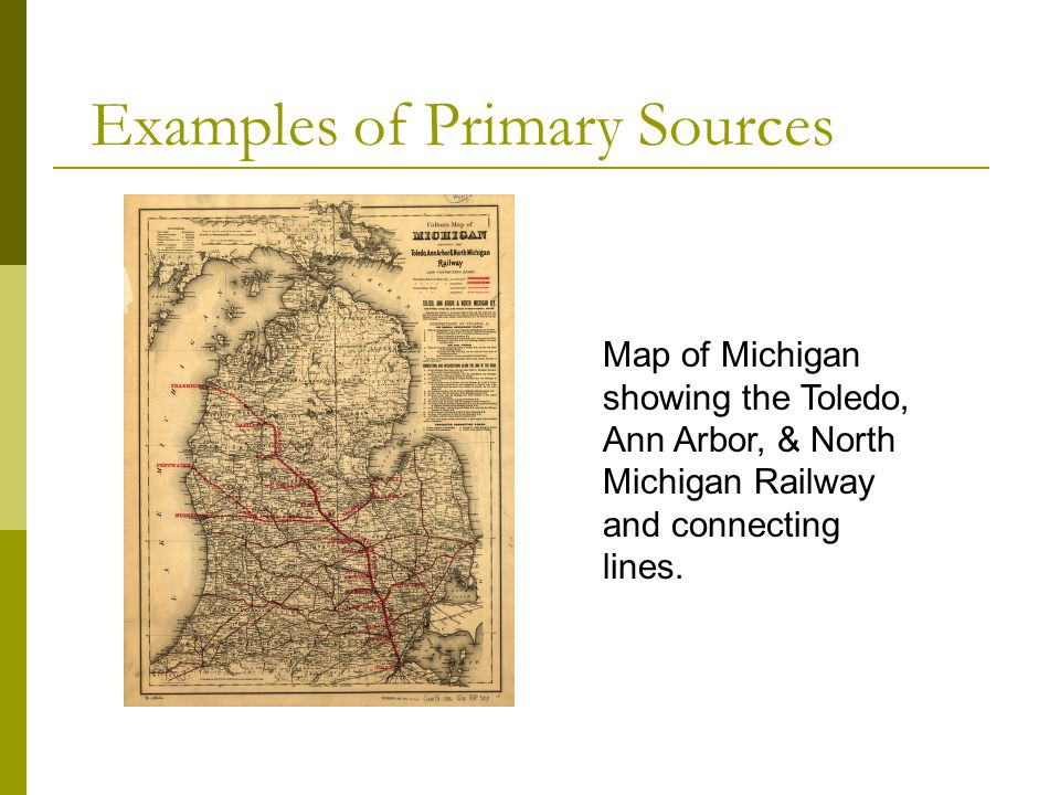 Examples of Primary Sources Map of Michigan showing the Toledo, Ann Arbor, & North Michigan Railway and connecting lines.
