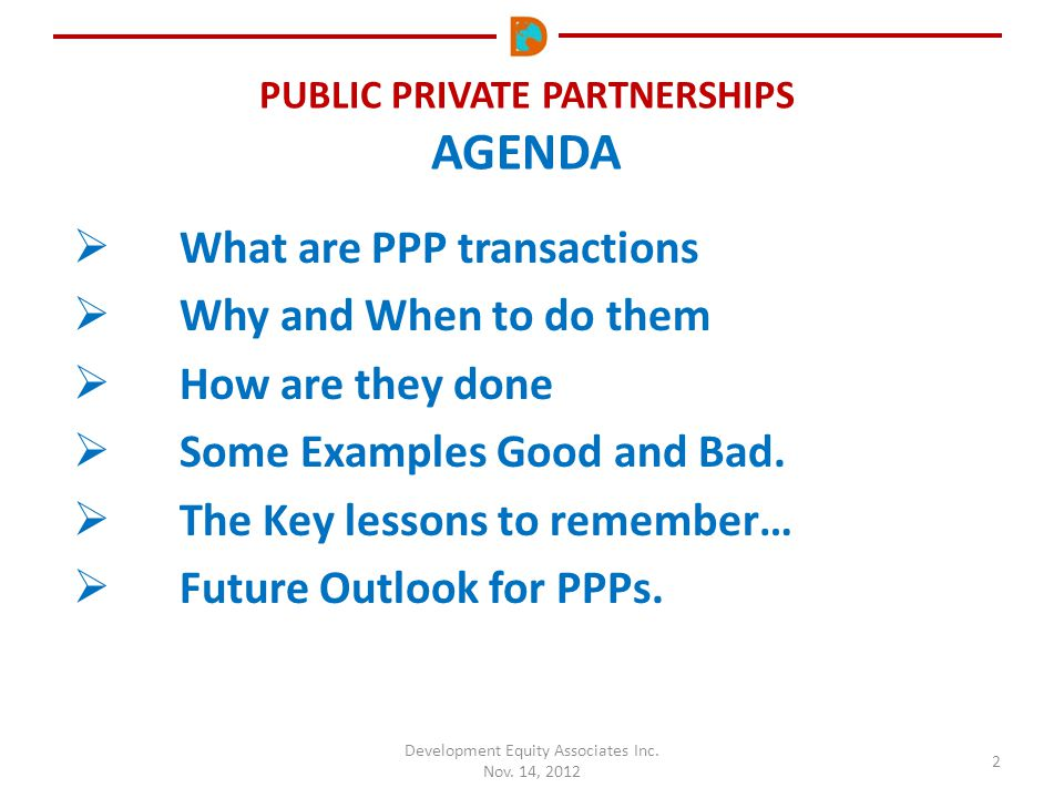 PUBLIC PRIVATE PARTNERSHIPS AGENDA  What are PPP transactions  Why and When to do them  How are they done  Some Examples Good and Bad.