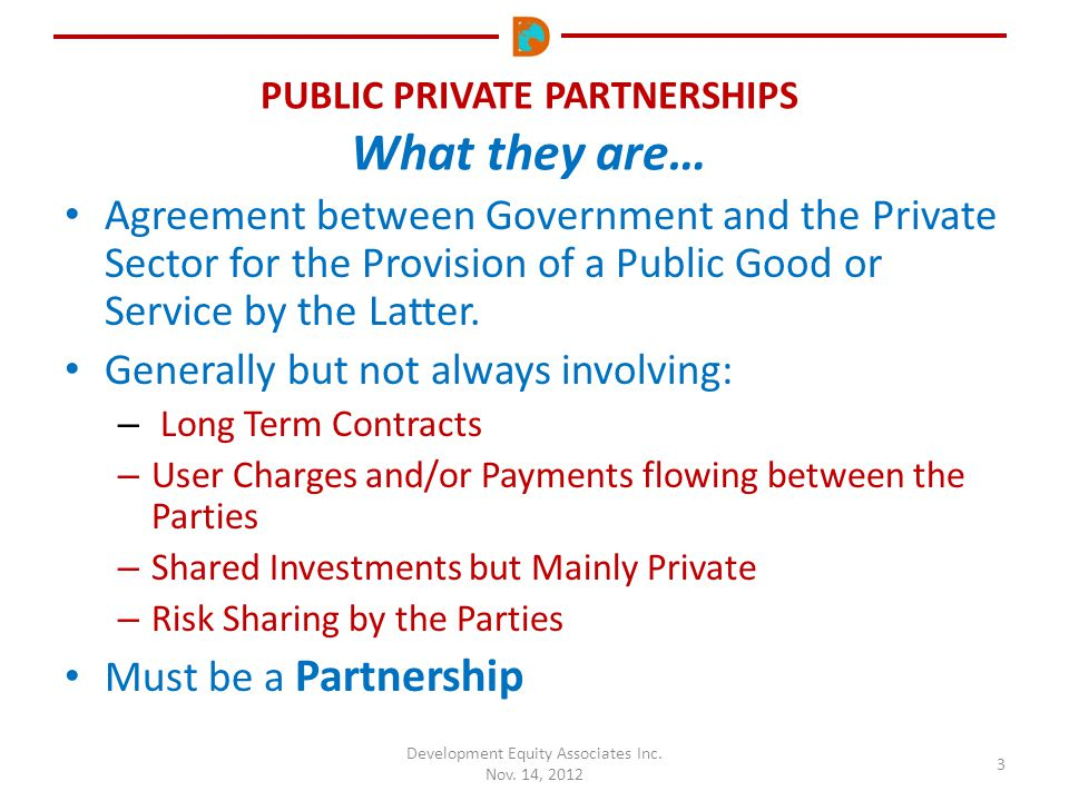 PUBLIC PRIVATE PARTNERSHIPS What they are… Development Equity Associates Inc.
