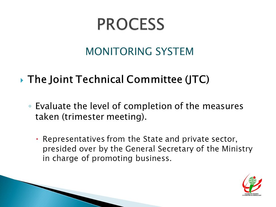 MONITORING SYSTEM  The Joint Technical Committee (JTC) ◦ Evaluate the level of completion of the measures taken (trimester meeting).